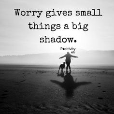 Worry gives small things a big shadow. #positivitynote #positivity #inspiration