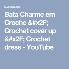 Bata Charme em Croche / Crochet cover up / Crochet dress - YouTube