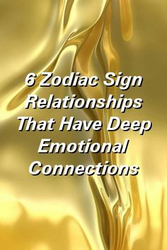 6 Zodiac Sign Relationships That Have Deep Emotional Connections