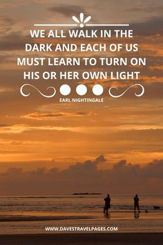We all walk in the dark and each of us must learn to turn on his or her own light - Earl Nightingale Walking Quotes, Earl Nightingale, Weekend Breaks, Day Trip, Travel Quotes, The Darkest, Travel Inspiration, Hiking, Around The Worlds