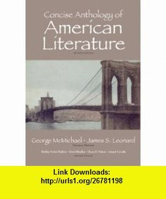 Concise Anthology of American Literature (7th Edition) (9780205763108) George McMichael, James S. Leonard, Shelley Fisher Fishkin, David Bradley, Dana D. Nelson, Joseph Csicsila , ISBN-10: 0205763103  , ISBN-13: 978-0205763108 ,  , tutorials , pdf , ebook , torrent , downloads , rapidshare , filesonic , hotfile , megaupload , fileserve