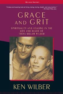 Grace and Grit: Spirituality and Healing in the Life and Death of Treya Killam Wilber  By Ken Wilber