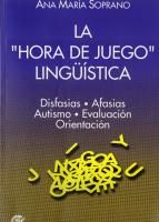 La hora de Juego Lingüística. Disfasias; afasias; autismo; evaluación, orientación. [Ana María Soprano]