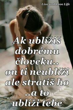 Když ublížíš dobrému člověku... on ti neublíží, ale ztratíš ho... a to ublíží tobě... True Quotes About Life, Life Quotes, Motivational Quotes, Inspirational Quotes, Hope Love, Love Life, Karma, Wise Words, Philosophy