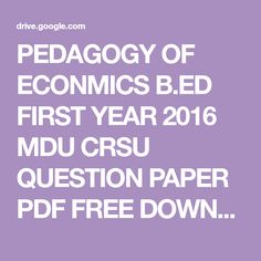 PEDAGOGY OF ECONMICS B.ED FIRST YEAR 2016 MDU CRSU QUESTION PAPER PDF FREE DOWNLOAD ONLINE.pdf - Google Drive Question Paper, Year 2016, First Year, Google Drive, Pdf, English, Free, English Language