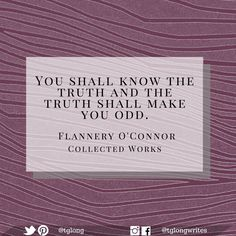 #Quote: You shall know the truth and the truth shall make you odd. ~ Flannery O'Connor