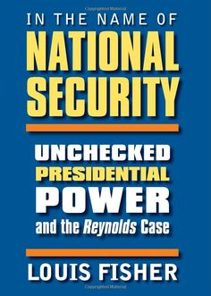 In the Name of National Security: Unchecked Presidential Power and the Reynolds Case by Louis Fisher. (Print, $4.37.)