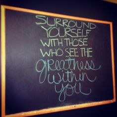 """CHALK TALK: Blackboard #Quote of the Week...""""Surround yourself with those who see the greatness within you."""""""