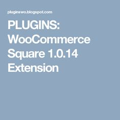 PLUGINS: WooCommerce Square 1.0.14 Extension