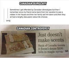 lots of things you will only see in Canada, so funny - I don't know about this maple syrup money though, I count a lot of new bills at my job and I definitely smell maple while count them but when I sniff them there's nothing. Stupid Funny Memes, Funny Relatable Memes, Haha Funny, Funny Quotes, Funny Stuff, Random Stuff, Funny Things, 9gag Funny, Humor Quotes
