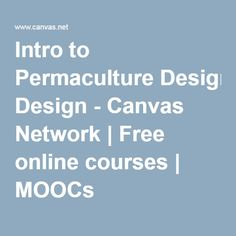 Intro to Permaculture Design - Canvas Network | Free online courses | MOOCs