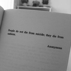 """""""People do not die from suicde; they die from sadness."""""""