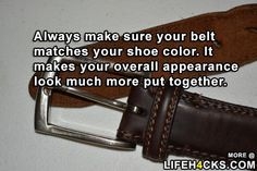 Your Belt Should Always Match Your Shoes - Weird Facts, Fun Facts, Helpful Hints, Handy Tips, Teen Life Hacks, Things To Know, Need To Know, Belt, Humor