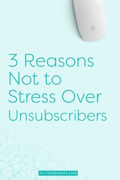 Worrying over unsubscribers? Don't! Unsubscribers can actually be a good thing. Here are 3 reasons not to stress over people unsubscribing. via @allyssabarnes