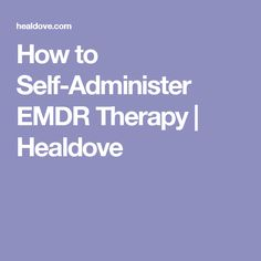 How to Self-Administer EMDR Therapy | Healdove