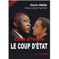 """LIVRE, Témoignage CÔTE D'IVOIRE, LE COUP D'ETAT AUTEUR: Charles ONANA PRESENTATION DE L'EDITEUR: Que s'est-il vraiment passé durant la """"bataille d'Abidjan"""" ? Pourquoi l'Elysée était prêt à tout pour chasser Laurent Gbagbo du pouvoir ? Avec quels alliés africains Nicolas Sarkozy a-t-il mis en place sa stratégie ? Qui sont réellement Dominique et Alassane Ouattara et de quels soutiens politiques et financiers bénéficient-ils ? Pourquoi Laurent Gabgbo est-il si détesté par les Européens ?"""