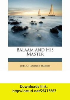 Balaam and His Master (9781149170502) Joel Chandler Harris , ISBN-10: 1149170506  , ISBN-13: 978-1149170502 ,  , tutorials , pdf , ebook , torrent , downloads , rapidshare , filesonic , hotfile , megaupload , fileserve