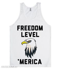 Freedom Level: 'Merica. What does freedom mean to me? Bald eagles, and 'Merica. Home of the freedom. Perfect summer tank for celebrating 'Merica! #patriotic