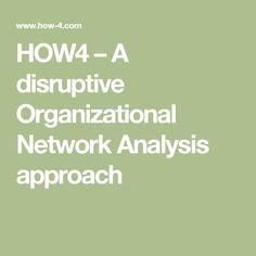 HOW4 – A disruptive Organizational Network Analysis approach