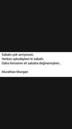 Sabahı çok seviyorum Murathan Mungan