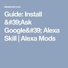 Guide: Install 'Ask Google' Alexa Skill | Alexa Mods Alexa Dot, Alexa Echo, Amazon Echo Tips, Alexa Skills, Home Automation, Things To Know, Helpful Hints, Learning, Google