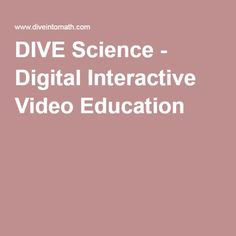 DIVE Science - Digital Interactive Video Education