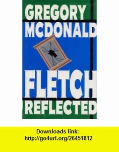 Fletch Reflected Gregory McDonald ,   ,  , ASIN: B005QI1KG4 , tutorials , pdf , ebook , torrent , downloads , rapidshare , filesonic , hotfile , megaupload , fileserve