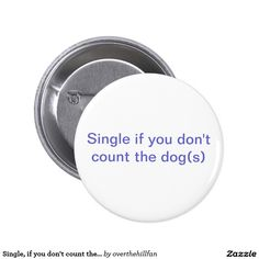 Single, if you don't count the dogs