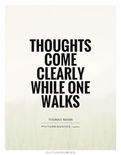 Thoughts come clearly while one walks. Picture Quotes.