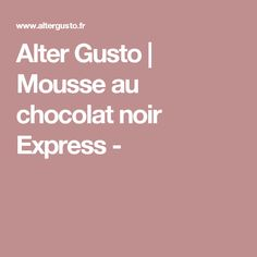 Alter Gusto | Mousse au chocolat noir Express -
