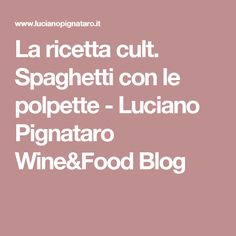 La ricetta cult. Spaghetti con le polpette - Luciano Pignataro Wine&Food Blog