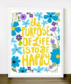 The Purpose Of Life Is To Be Happy - (in Blues, Purple, Yellow & White) Inspiring 8x10 inch on A4 Print