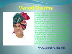 Venod Sharma is one such leader who activeley involved for education development and employment for youth. His dream to make Haryana a well developed state.  Venod Sharma is a man of good ethics and values.
