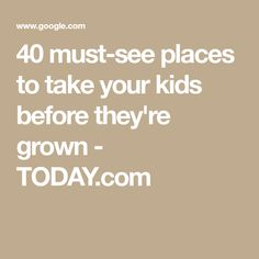 40 must-see places to take your kids before they're grown - TODAY.com