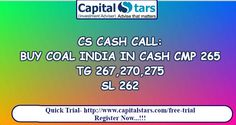CS CASH CALL: BUY COAL INDIA IN CASH CMP 265  TG 267,270,275  SL 262  Quick Trial- http://www.capitalstars.com/free-trial Register Now...!!!