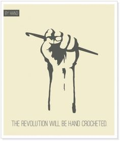 Fun: Roundup of Crochet Posters The revolution will be hand crocheted.The revolution will be hand crocheted. Knitting Quotes, Knitting Humor, Crochet Humor, Knitting Projects, Hand Knitting, Knitting Patterns, Crochet Patterns, Knitting Tattoo, Crochet Tattoo