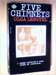 Five Chimneys A Woman Survivor's True Story of Auschwitz: Olga Lengyel