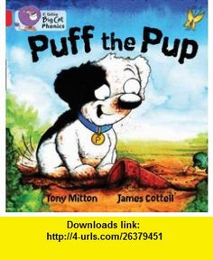 Puff the Pup (Collins Big Cat) (9780007421947) Tony Mitton, James Cottell , ISBN-10: 000742194X  , ISBN-13: 978-0007421947 ,  , tutorials , pdf , ebook , torrent , downloads , rapidshare , filesonic , hotfile , megaupload , fileserve