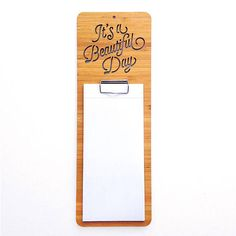 It's A Beautiful Day Note Pad. Door Name Plates, List Maker, Paper Roll Holders, Walnut Oil, Wall Banner, Tung Oil, Clipboard, Desk Accessories, Corporate Gifts