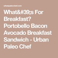 What's For Breakfast? Portobello Bacon Avocado Breakfast Sandwich - Urban Paleo Chef