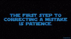 SWTCW - Quote - The first step to correcting a mistake is patience