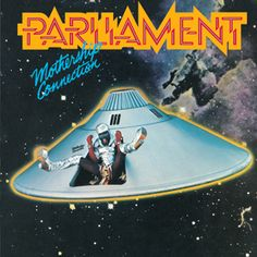 "Parliament, 'Mothership Connection' - George Clinton leads his Detroit crew of extraterrestrial brothers through a visionary album of science-fiction funk on jams such as ""Supergroovalisticprosifunkstication"" and ""Give Up the Funk."""