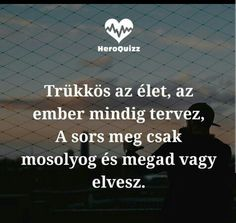 Trükkös az ÉLET...♡ Poem Quotes, Motivational Quotes, Poems, Life Quotes, Inspirational Quotes, Picture Quotes, Karma, Quotations, Mindfulness