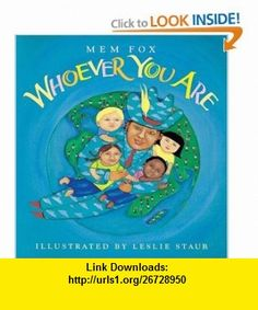 Whoever You Are (Reading Rainbow ) (9780152060305) Mem Fox, Leslie Staub , ISBN-10: 0152060308  , ISBN-13: 978-0152060305 ,  , tutorials , pdf , ebook , torrent , downloads , rapidshare , filesonic , hotfile , megaupload , fileserve