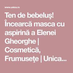 Ten de bebeluş! Încearcă masca cu aspirină a Elenei Gheorghe | Cosmetică, Frumuseţe | Unica.ro How To Get Rid, Medicine, Aspirin