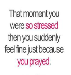 This was me today... I felt at peace and knew I was making the right decision. Prayer! Listen to God!