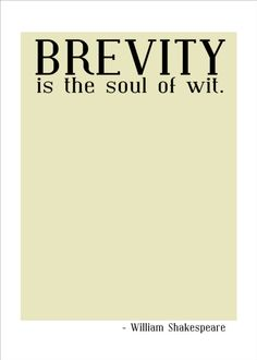 Brevity is the soul of wit-shakespeare