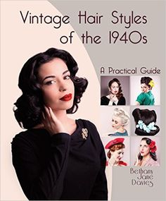 Bethany Jane Davies - Vintage Hair Styles of the 1940s: A Practical Guide