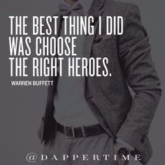 """""""The best thing I did was choose the right heroes"""" said Warren Buffett. Who are your heroes? Comment and tag in comments! Background pic via @daily.style #DapperTime #dapper #menlifestyle #menstyle #mensfashion #menwithclass #menwithstyle #instafashion #gentleman #watches #timepieces #quotes #menquotes #instaquotes"""