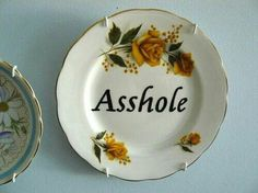 A plate for an Asshole. Perfect.